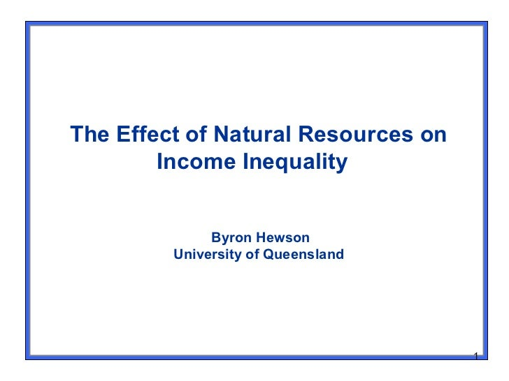 The Effect of Natural Resources on        Income Inequality              Byron Hewson         University of Queensland    ...