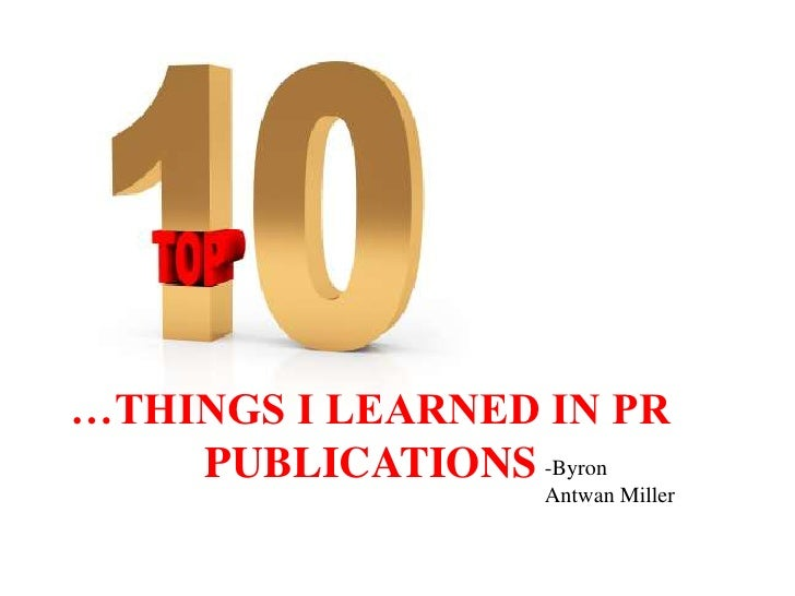 …THINGS I LEARNED IN PR PUBLICATIONS<br />-Byron Antwan Miller<br />