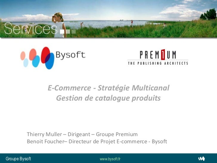 E-Commerce - Stratégie Multicanal <br />Gestion de catalogue produits<br />Thierry Muller – Dirigeant – Groupe Premium<br ...