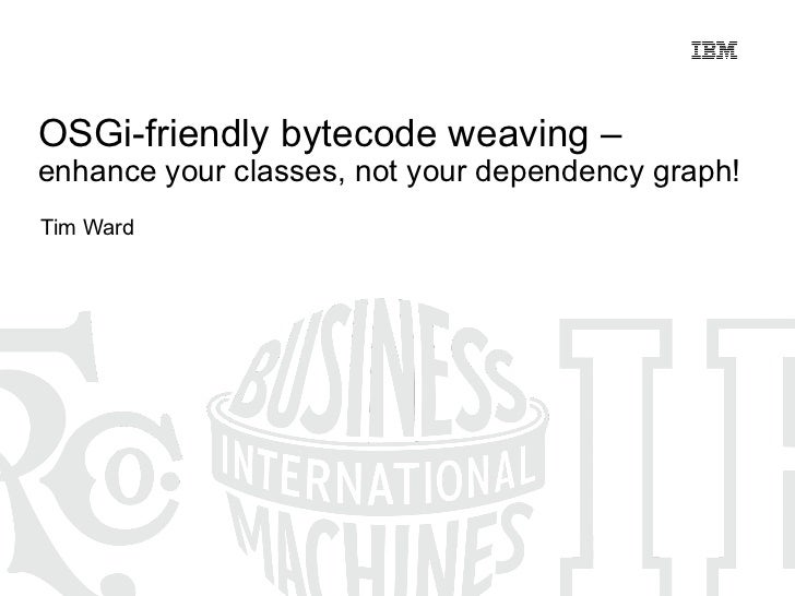 OSGi-friendly bytecode weaving – enhance your classes, not your dependency graph!