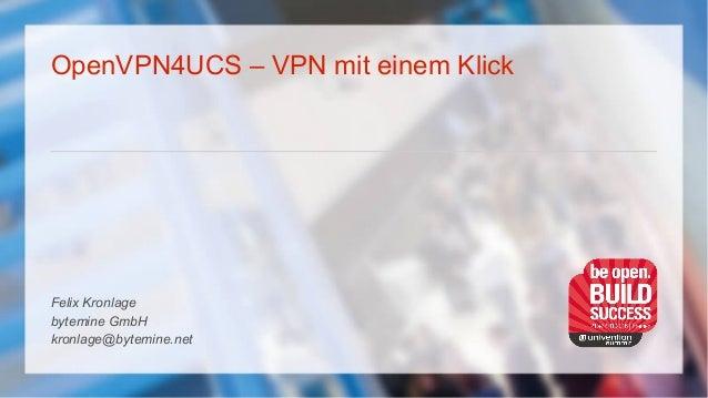 OpenVPN4UCS – VPN mit einem Klick Felix Kronlage bytemine GmbH kronlage@bytemine.net