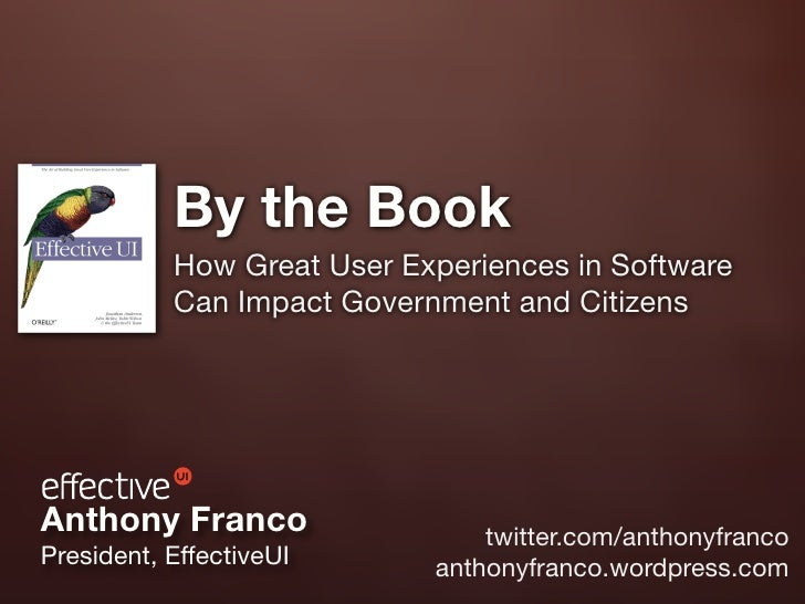 By the Book            How Great User Experiences in Software            Can Impact Government and Citizens     Anthony Fr...