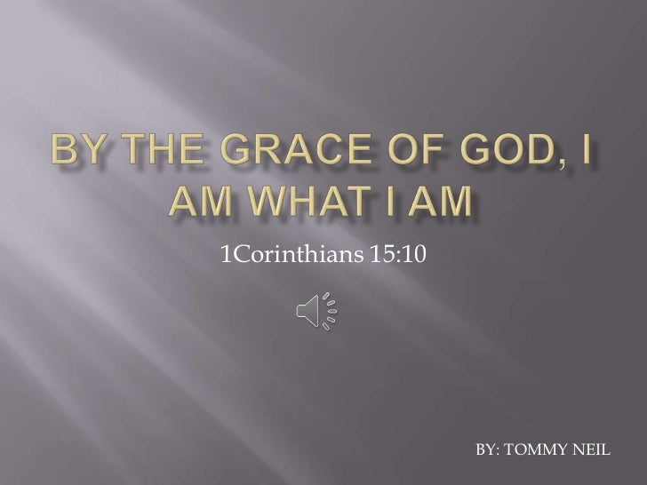 1Corinthians 15:10                     BY: TOMMY NEIL