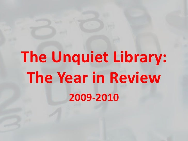 The Unquiet Library:  The Year in Review<br />2009-2010<br />