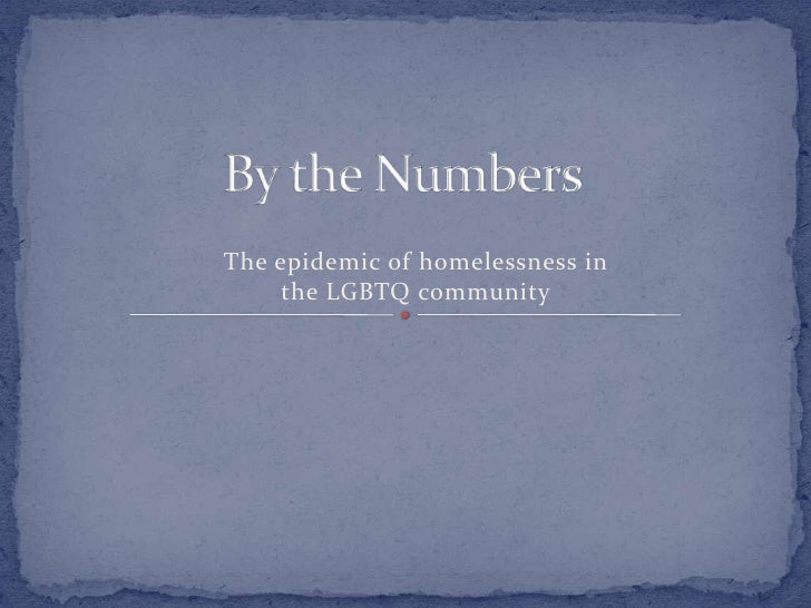 The epidemic of homelessness in     the LGBTQ community