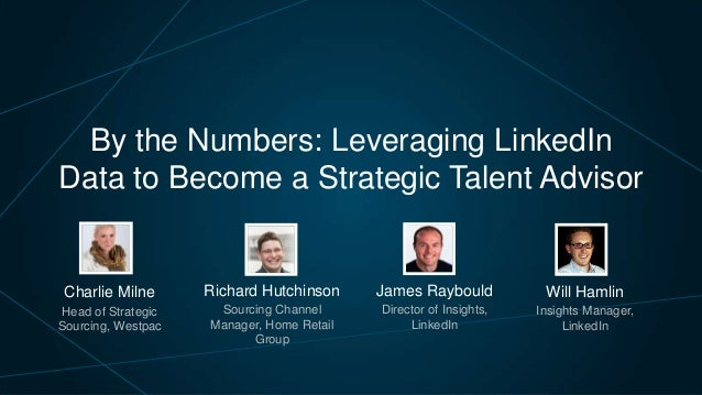 By the Numbers: Leveraging LinkedIn Data to Become a Strategic Talent Advisor  Charlie Milne  Richard Hutchinson  James Ra...
