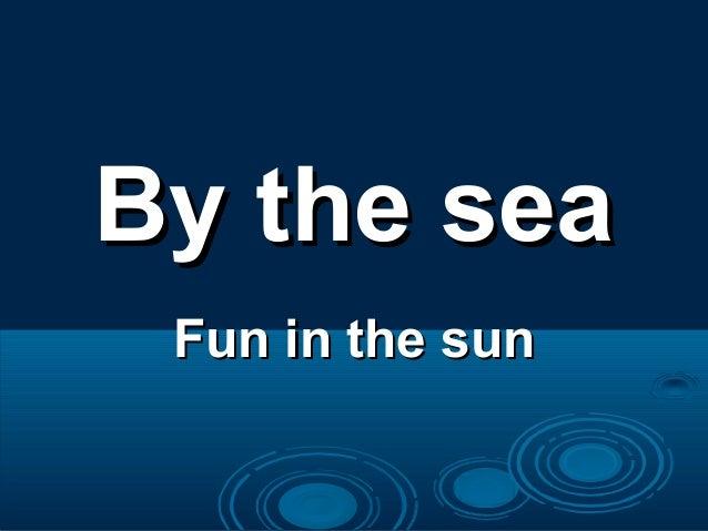 By the sea Fun in the sun