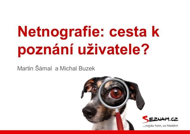 Netnografie: cesta kpoznání uživatele?Martin Šámal a Michal Buzek