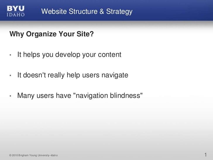 Why Organize Your Site?<br />It helps you develop your content<br />It doesn't really help users navigate<br />Many users ...