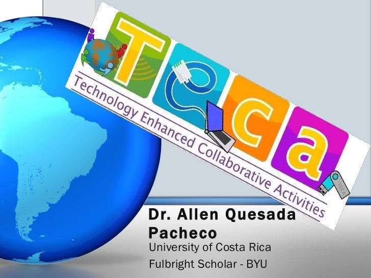 Dr. Allen Quesada Pacheco University of Costa Rica Fulbright Scholar - BYU