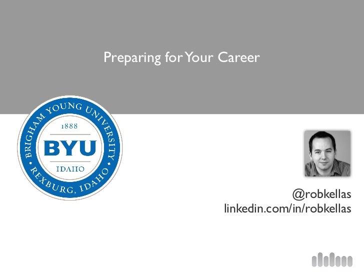 Preparing for Your Career                                @robkellas                   linkedin.com/in/robkellas