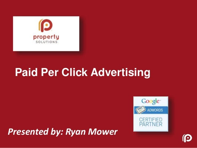 Paid Per Click Advertising Presented by: Ryan Mower