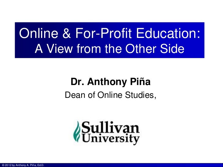 Online & For-Profit Education:                        A View from the Other Side                                    Dr. An...