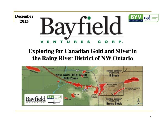 December 2013  Exploring for Canadian Gold and Silver in the Rainy River District of NW Ontario  1