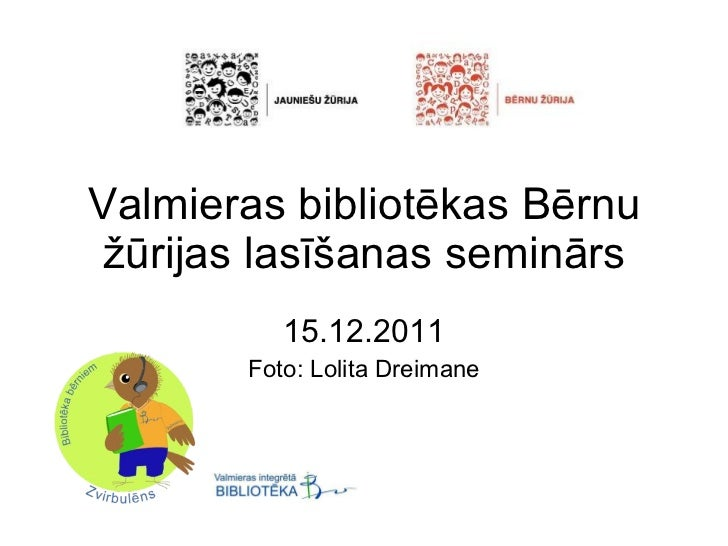 Valmieras bibliotēkas Bērnu žūrijas lasīšanas seminārs 15.12.2011 Foto: Lolita Dreimane