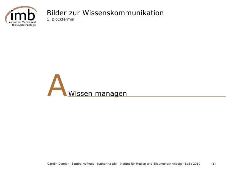 """Bilder zur Wissenskommunikation<br />1. Blocktermin<br />A<br />""""<br />""""<br />Wissen managen<br />ist gesund.<br />ist ges..."""