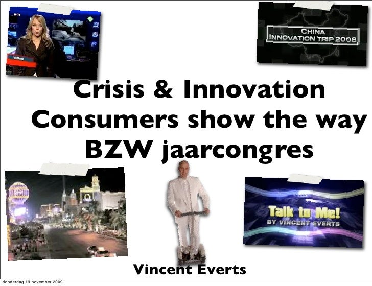 Crisis & Innovation             Consumers show the way                BZW jaarcongres                                 Vinc...