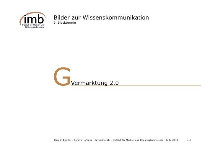 Bilder zur Wissenskommunikation 2. Blocktermin     G             Vermarktung 2.0                                          ...
