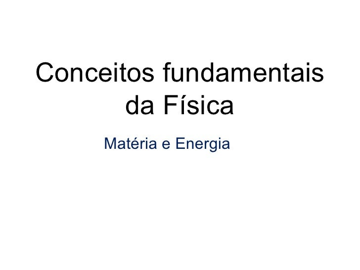 Matéria e Energia Conceitos fundamentais da Física