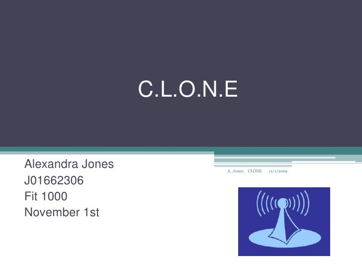 C.L.O.N.E   Alexandra Jones          A_Jones. CLONE   11/1/2009  J01662306 Fit 1000 November 1st