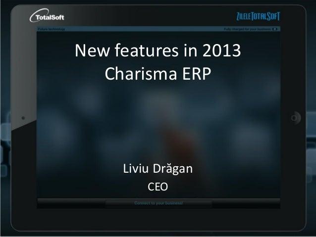 New features in 2013 Charisma ERP  Liviu Drăgan CEO