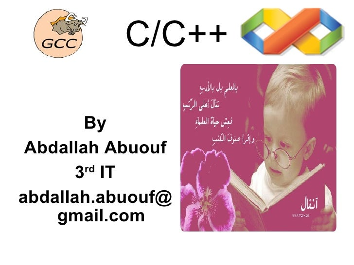 C/C++ <ul><li>By </li></ul><ul><li>Abdallah Abuouf </li></ul><ul><li>3 rd  IT </li></ul><ul><li>[email_address] </li></ul>