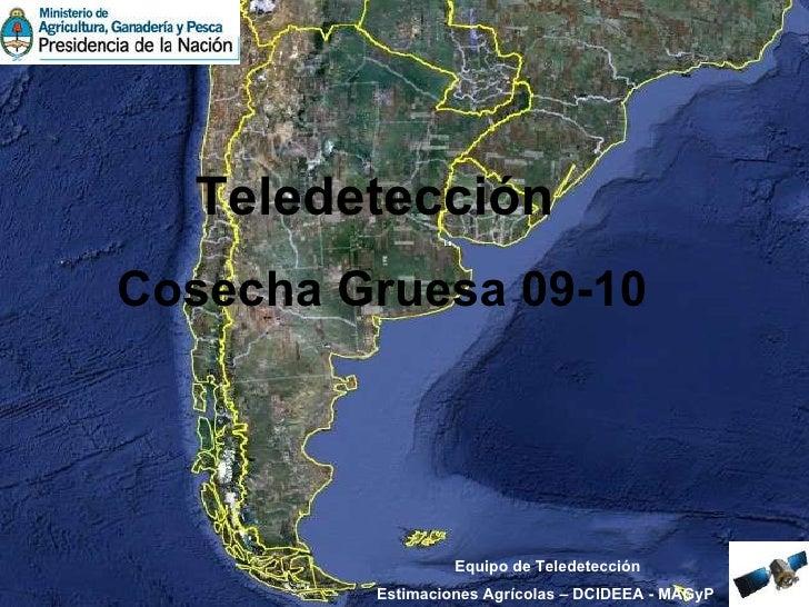 Teledetección  Cosecha Gruesa 09-10 Equipo de Teledetección Estimaciones Agrícolas – DCIDEEA - MAGyP
