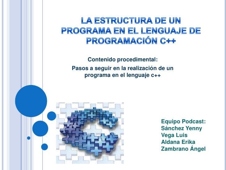 Contenido procedimental:Pasos a seguir en la realización de un    programa en el lenguaje c++                             ...