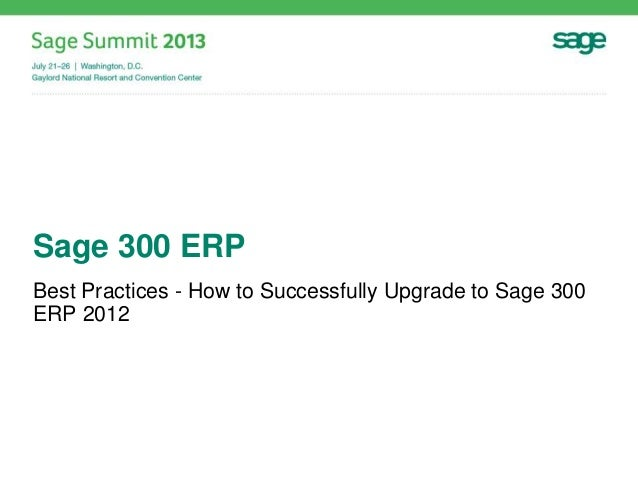 Sage 300 ERP Best Practices - How to Successfully Upgrade to Sage 300 ERP 2012