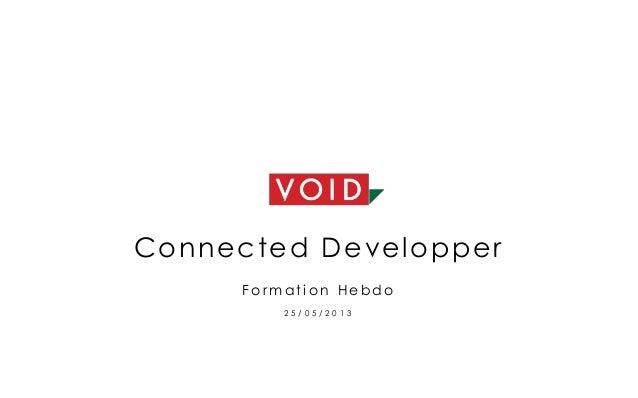 Connected DevelopperF o r m a t i o n H e b d o2 5 / 0 5 / 2 0 1 3