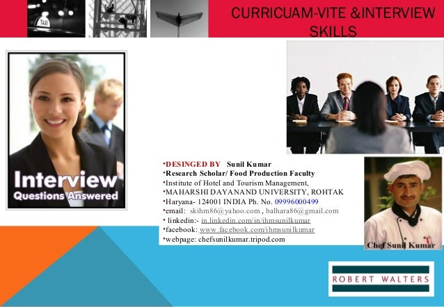 CURRICUAM-VITE &INTERVIEW SKILLS  •DESINGED BY Sunil Kumar •Research Scholar/ Food Production Faculty •Institute of Hotel ...