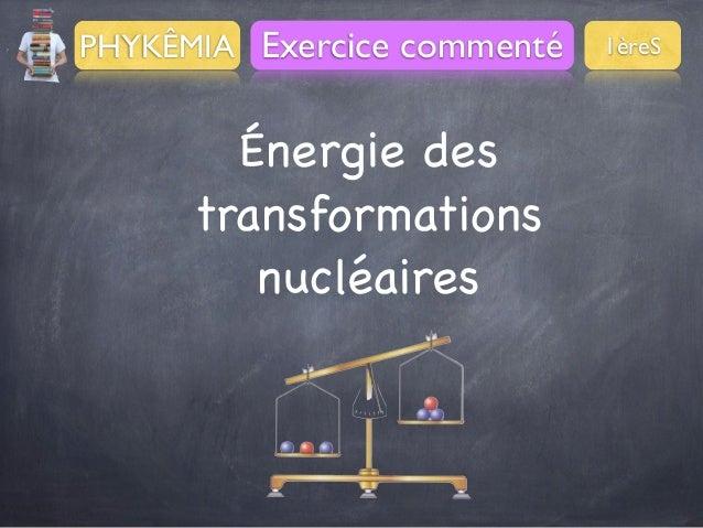 PHYKÊMIA Exercice commenté  Énergie des transformations nucléaires  1èreS