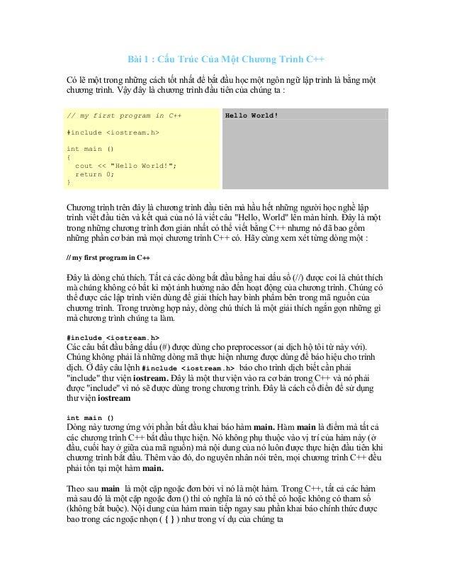 Bài 1 : Cấu Trúc Của Một Chương Trình C++ Có lẽ một trong những cách tốt nhất để bắt đầu học một ngôn ngữ lập trình là bằn...