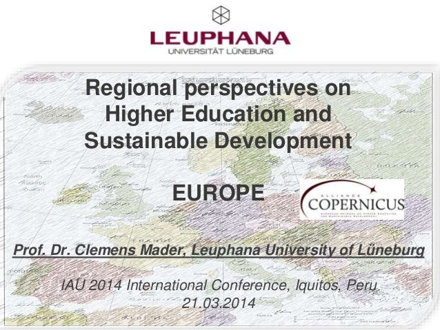 Regional perspectives on Higher Education and Sustainable Development EUROPE Prof. Dr. Clemens Mader, Leuphana University ...