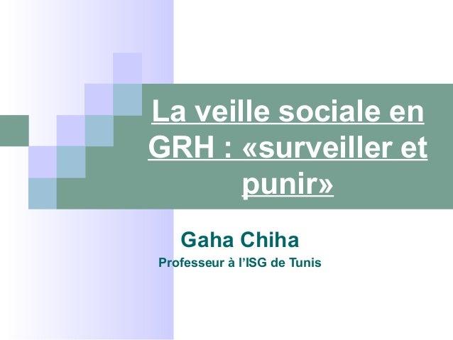 La veille sociale en  GRH : «surveiller et  punir»  Gaha Chiha  Professeur à l'ISG de Tunis