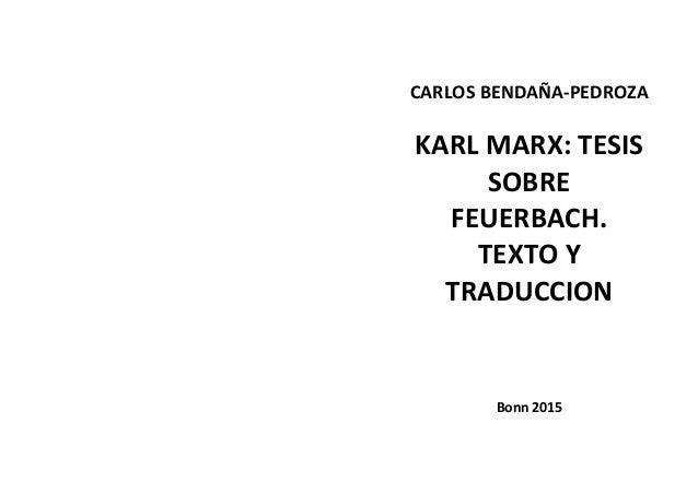 CARLOS BENDAÑA-PEDROZA KARL MARX: TESIS SOBRE FEUERBACH. TEXTO Y TRADUCCION Bonn 2015