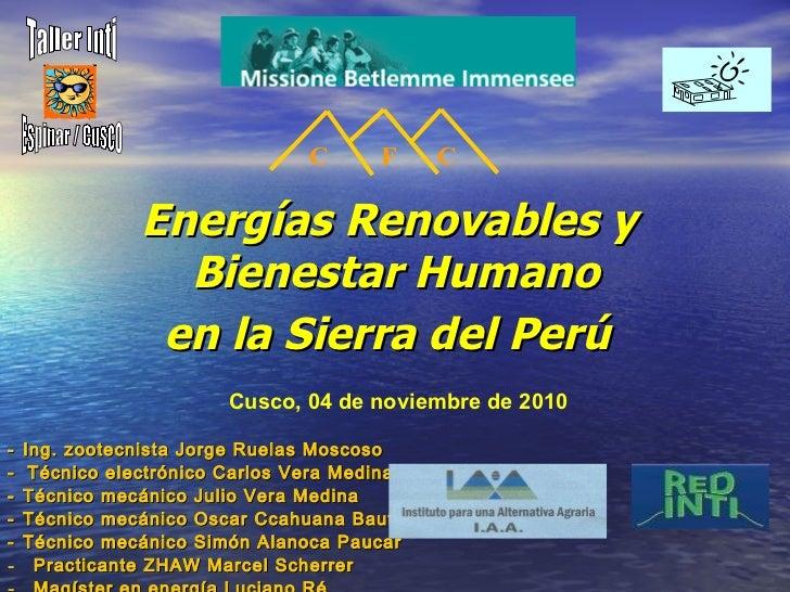 Energías Renovables  y  Bienestar Humano en la Sierra del Perú   <ul><li>- Ing. zootecnista Jorge Ruelas Moscoso </li></ul...