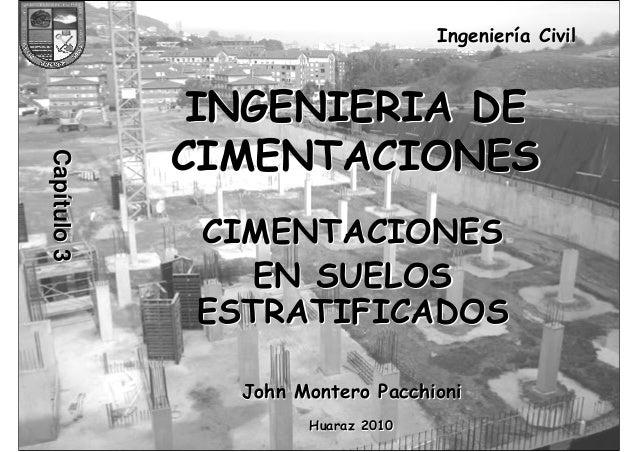 INGENIERIA DE CIMENTACIONES  JOHN MONTERO PACCHIONI  1  Ingeniería Civil  INGENIERIA DE  CIMENTACIONES  CIMENTACIONES  EN ...