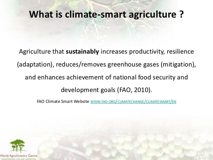 What is climate-smart agriculture ?Agriculture that sustainably increases productivity, resilience(adaptation), reduces/re...