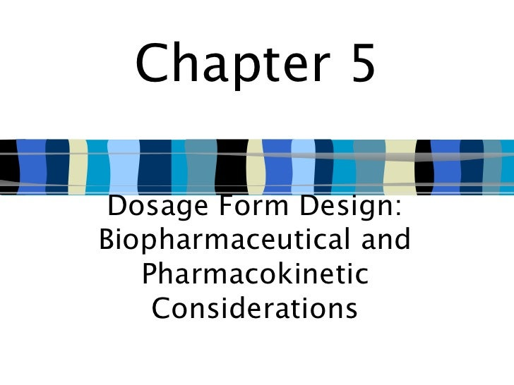 Chapter 5 Dosage Form Design:Biopharmaceutical and   Pharmacokinetic    Considerations