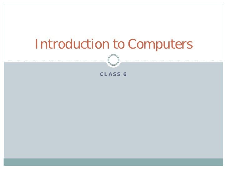 Introduction to Computers          CLASS 6