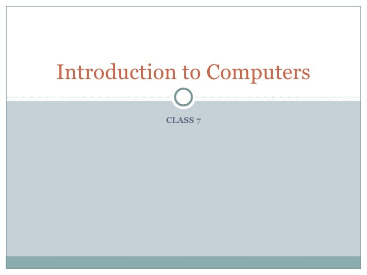 Introduction to Computers          CLASS 7
