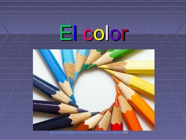 E l c ol orhttp://vitoplastica.blogspot.com.es/2012/09/materiales-curso-20122013.html