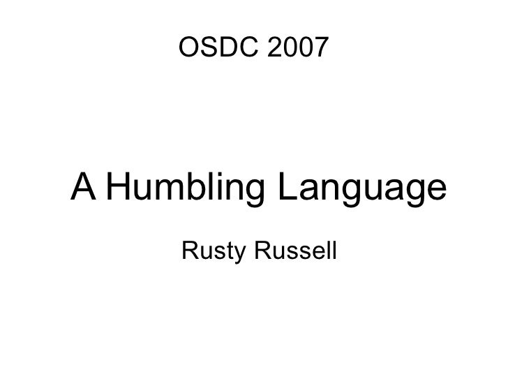 OSDC 2007     A Humbling Language      Rusty Russell