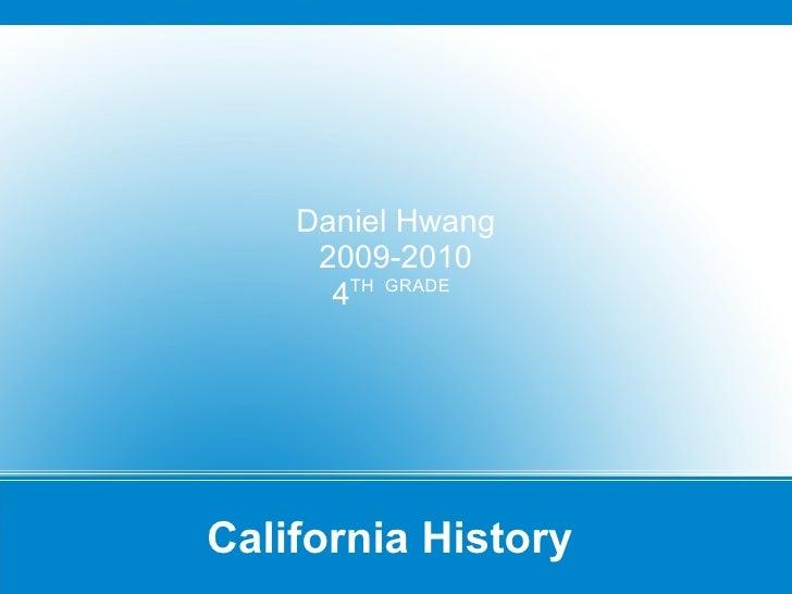 California History  Daniel Hwang 2009-2010 4 TH  GRADE