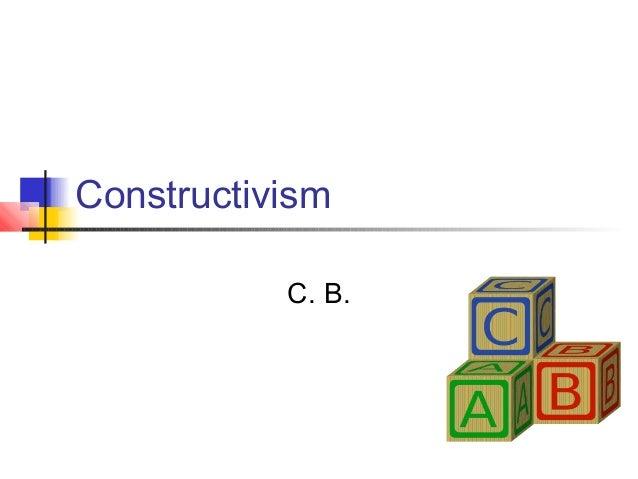 Constructivism           C. B.