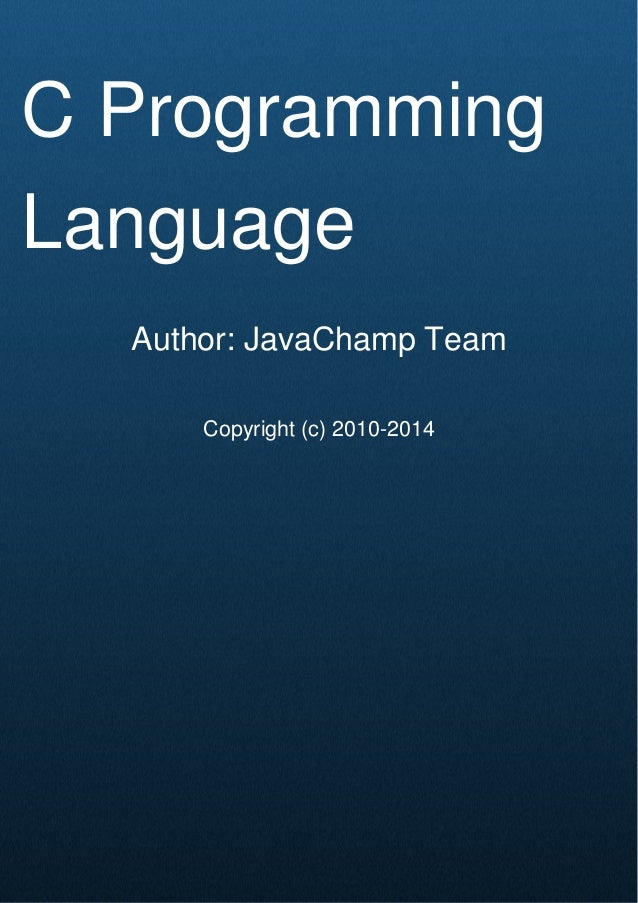 Cover Page C Programming Language Author: JavaChamp Team Copyright (c) 2010-2014