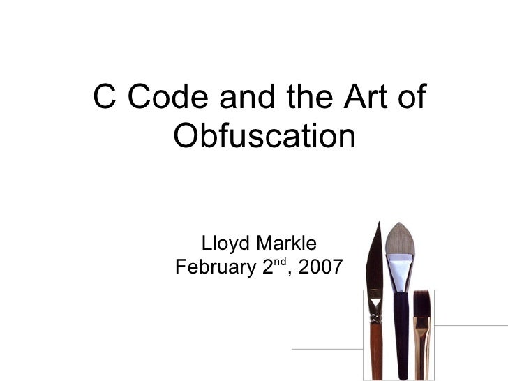 C Code and the Art of     Obfuscation         Lloyd Markle                nd      February 2 , 2007