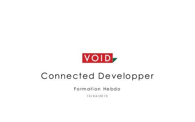 Connected DevelopperF o r m a t i o n H e b d o1 2 / 0 4 / 2 0 1 3