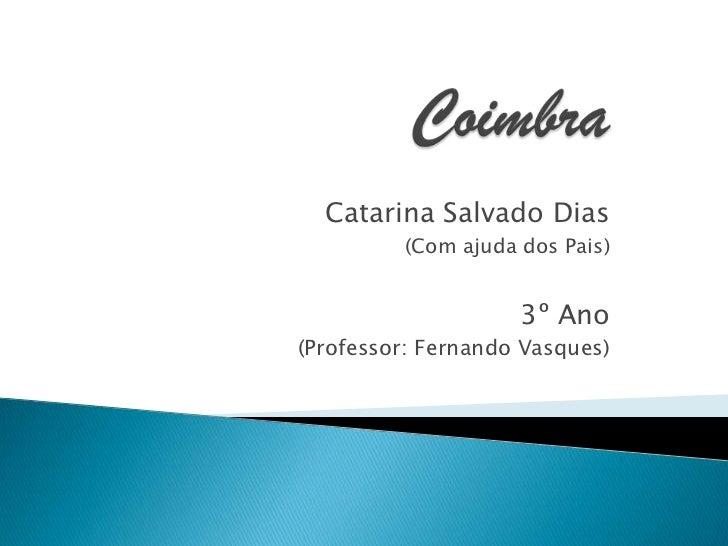 Catarina Salvado Dias         (Com ajuda dos Pais)                    3º Ano(Professor: Fernando Vasques)